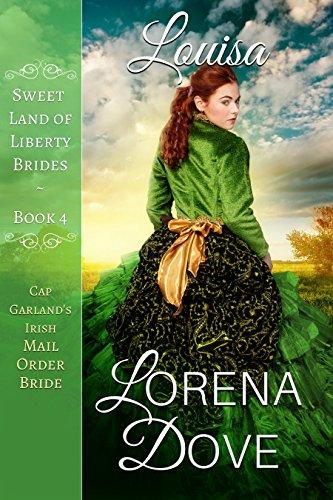 Louisa: Cap Garland's Irish Mail Order Bride (Sweet Land of Liberty Brides Book 4) (English Edition)