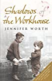 (Shadows of the Workhouse: The Drama of Life in Postwar London) By Jennifer Worth (Author) Paperback on (Jan , 2009)