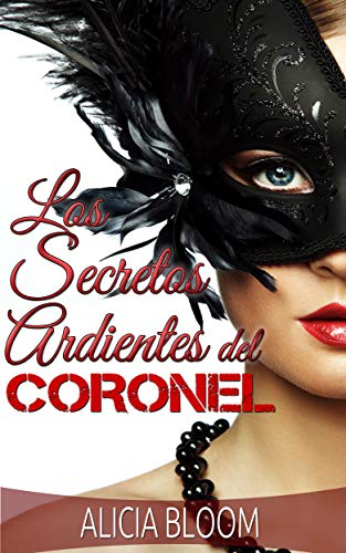 Los Secretos Ardientes del Coronel - Fantasía, Placer y Pecado: Novela Romántica en Español