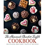 The Homemade Chocolate Truffle Cookbook: Delicious and Easy Truffle Recipes (English Edition)