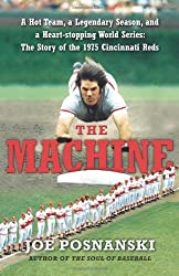The Machine: A Hot Team, a Legendary Season, and a Heart-stopping World Series: The Story of the 1975 Cincinnati Reds by Joe Posnanski (2009-09-15)