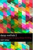 Design Methods 2: 200 more ways to apply Design Thinking: Volume 2