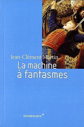 La Machine  fantasmes : Relire l'histoire de la Rvolution franaise