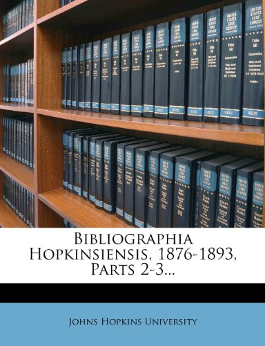 Bibliographia Hopkinsiensis, 1876-1893, Parts 2-3...