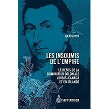 Les Insoumis de l'Empire: Le refus de la domination coloniale au Bas-Canada et en Irlande