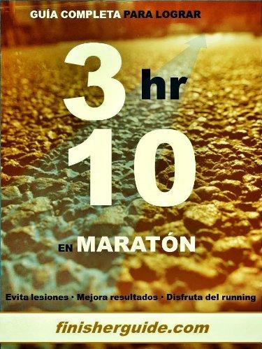 Guía completa para bajar de 3h10 en Maratón (Planes de entrenamiento para Maratón de finisherguide nº 310) por Marcus Mingus