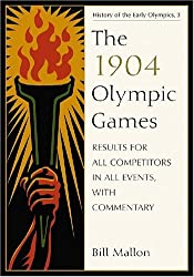 The 1904 Olympic Games: Results for All Competitors in All Events, with Commentary (History of the Early Olympic Games) by Bill Mallon (2009-03-30)