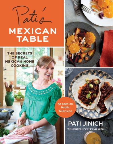 Pati's Mexican Table: The Secrets of Real Mexican Home Cooking (English Edition)