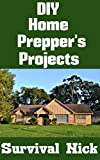 #2: DIY Home Prepper's Projects: DIY Projects That You Can Do At Home To Make It Easier To Survive During Disaster