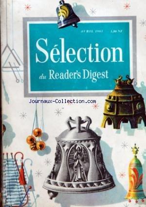 READER'S DIGEST SELECTION Du 01/04/1961 - LA GUERRE SECRETE DES RADARS - UN PLAISIR OUBLIE ECRIRE DES LETTRES - HOMMES SANS FEMMES - LE FRET AERIEN NE CESSE DE CROITRE - CES DIEUX ET DICTATEURS DE LA MUSIQUE - AVEC LES ALCOOLIQUES ANONYMES - LA MACHINE RE