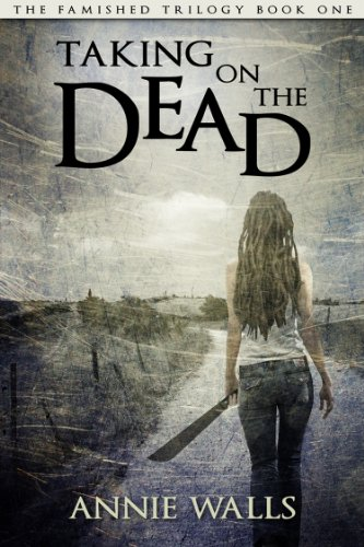 Taking on the dead the famished trilogy book 1 ebook annie walls taking on the dead the famished trilogy book 1 by walls annie fandeluxe Gallery