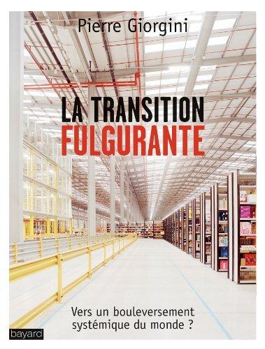 La transition fulgurante : Vers un bouleversement systmique du monde ? de Patrick Cohendet (Postface), Pierre Giorgini (18 septembre 2014) Broch