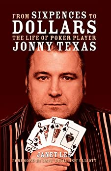 From Sixpences to Dollars - The Life of Poker Player Jonny Texas (Biography Series Book 7) by [Lee, Janet, Texas, Jonny]