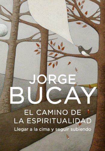 El camino de la espiritualidad: Llegar a la cima y seguir subiendo por Jorge Bucay