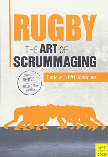 Rugby: The Art of Scrummaging: A History, a Manual and a Law Dissertation on the Rugby Scrum por Enrique (TOPO) Rodriguez