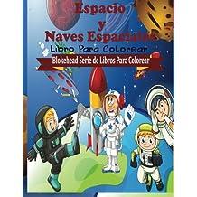 Espacio y Naves Espaciales Libro para Colorear (Blokehead  Serie de Libros Para Colorear)
