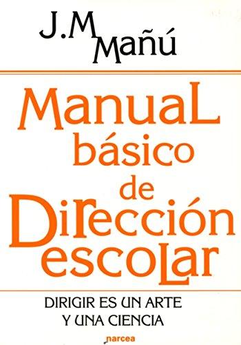 Manual básico de Dirección escolar: Dirigir es un arte y una ciencia (Educación Hoy) por José Manuel Mañú Noain