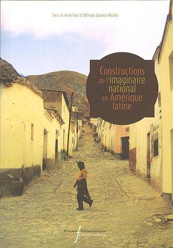 Constructions de l'imaginaire national en Amérique latine par Alfredo Gomez-Muller