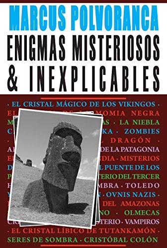 Enigmas Misteriosos & Inexplicables: Lo mejor de Enigmas Misteriosos e Inexplicables en un solo volumen por Marcus Polvoranca