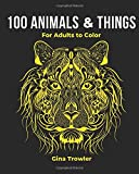 100 Animals & Things For Adults to Color: An Adult Coloring Book Gift for Grown-ups and Teens With Pages of Amazing Animal Kingdom Creatures, Sea ... Butterflies, Floral Designs and More!