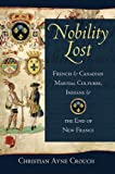 Image de Nobility Lost: French and Canadian Martial Cultures, Indians, and the End of New France