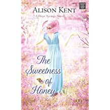 [(The Sweetness of Honey : A Hope Springs Novel)] [By (author) Alison Kent] published on (August, 2015)