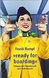 »ready for boarding«: Fliegen mit Tomatensaft und Turbulenzen