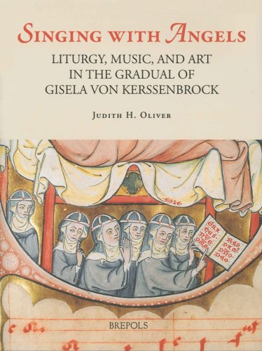 Singing With Angels: Liturgy, Music And Art in the Gradual of Gisela Von Kersenbroeck