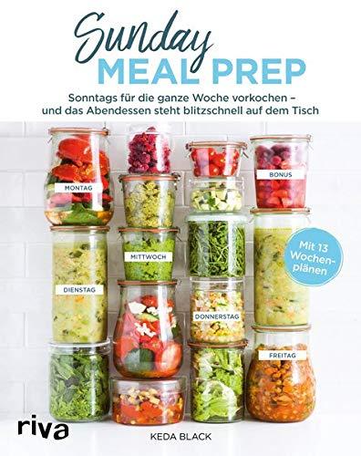 Sunday Meal Prep: Sonntags 1 bis 2 Stunden vorkochen - und das Abendessen steht von Montag bis Freitag blitzschnell auf dem Tisch
