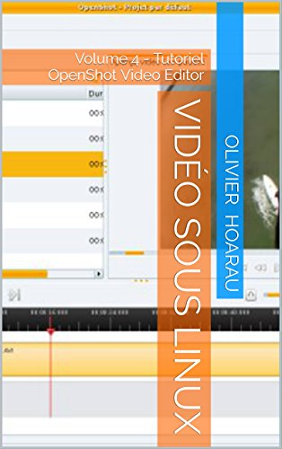 Vidéo sous Linux: Volume 4 - Tutoriel OpenShot Video Editor (French Edition) -