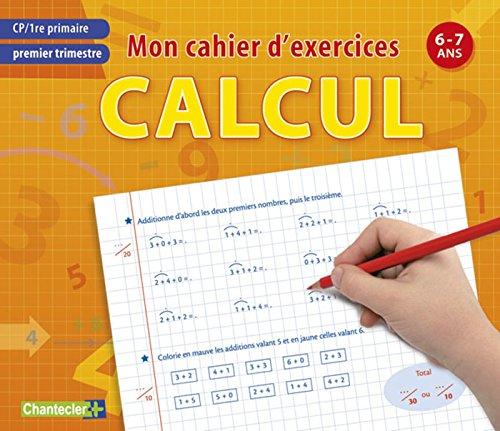 Mon cahier d'exercices calcul, Premier trimestre CP : 6-7ans par Chantecler