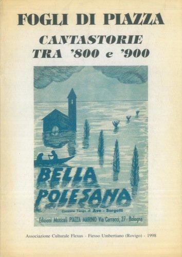 Fogli di piazza. Cantastorie tra '800 e '900. Catalogo della mostra a cura di Gian Paolo Borghi Claudio Scaranari Serenella Crivellari.