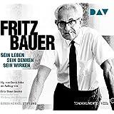 Fritz Bauer. Sein Leben, sein Denken, sein Wirken: Tondokumente mit Burghart Klaußner (4 CDs)