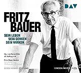Fritz Bauer. Sein Leben, sein Denken, sein Wirken: Tondokumente mit Burghart Klaußner (4 CDs) -