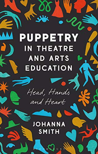Puppetry in Theatre and Arts Education: Head, Hands and Heart (English Edition)