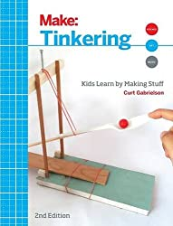 Make: Tinkering: Kids Learn by Making Stuff