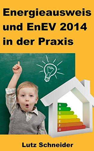 Energieausweis und EnEV 2014 in der Praxis: Antworten auf die 34 häufigsten Fragen zum neuen Energieausweis und zur EnEV 2014