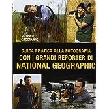Guida pratica alla fotografia con i grandi reporter di National Geographic di Aa.Vv.