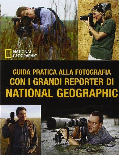 Guida pratica alla fotografia con i grandi reporter di National Geographic. Ediz. illustrata