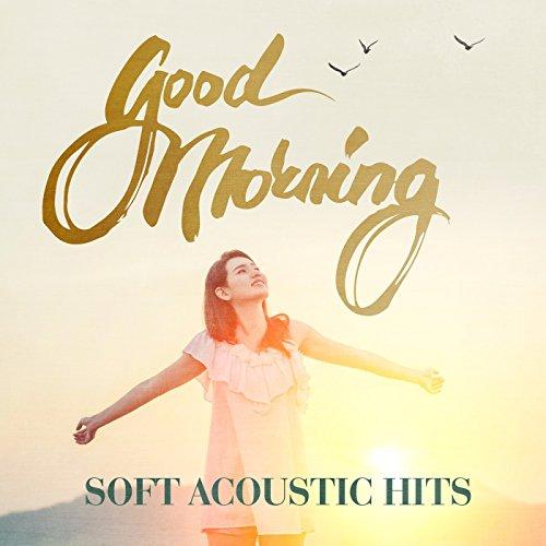 Good Morning - Soft Acoustic Hits