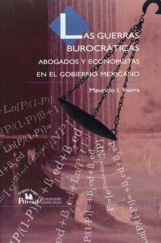 Las Guerras burocraticas/ Bureaucratic Wars: Abogados Y Economistas En El Gobierno Mexicano/ Lawyers and Economists Governing Mexico