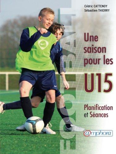 Football - une saison pour les U15 - Planification et séances par Cédric Cattenoy