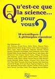 Qu'est-ce que la science... pour vous ? 50 scientifiques & philosophes répondent - Tome 1