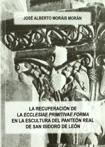 La recuperación de laecclesiae primitivae forma en la escultura del panteón real de San Isidoro de León