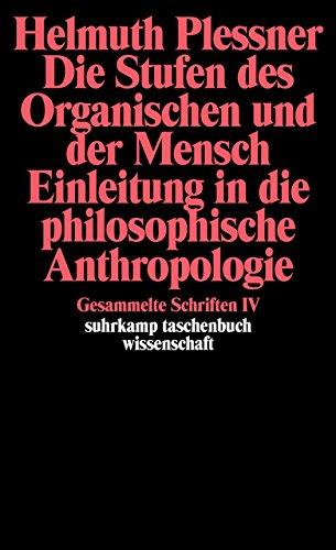 Die Stufen des Organischen und der Mensch. Einleitung in die philosophische Anthropologie : Gesammelte Schriften in zehn Bänden, Band 4