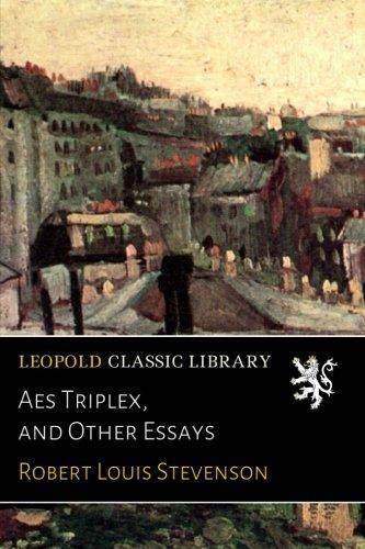 Aes Triplex, and Other Essays por Robert Louis Stevenson