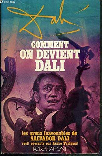 Comment on devient Dali. Les aveux inavouables de ...