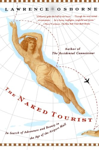 The Naked Tourist: In Search of Adventure and Beauty in the Age of the Airport Mall por Lawrence Osborne