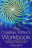 The Creative Writer's Workbook: 4th edition: A Sourcebook for Releasing Your Creativity and Finding Your True Writer's Voice