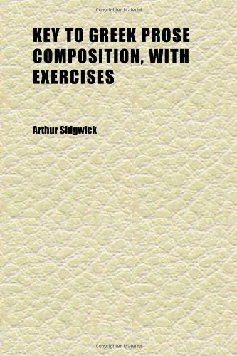 Key to Greek Prose Composition, With Exercises